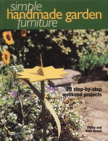 9781903116463: Simple Handmade Garden Furniture: 23 Step-by-step Weekend Projects