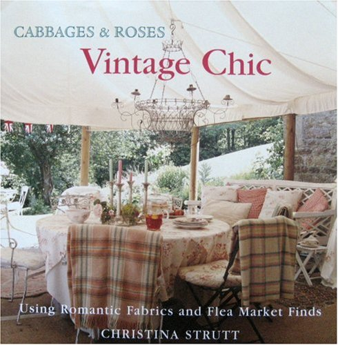 Cabbages and Roses: Vintage Style - Using Romantic Fabrics and Flea Market Finds (Cabbages & ...