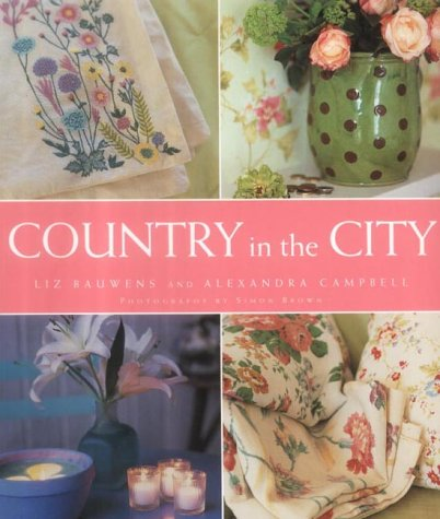 Country in the City: Relaxed Style for Modern Living: Bauwens, Liz