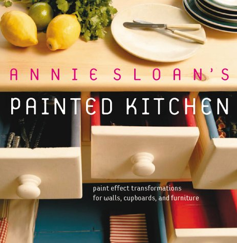9781903116913: Annie Sloan's Painted Kitchen: Paint Effect Transformations for Walls, Cupboards and Furniture