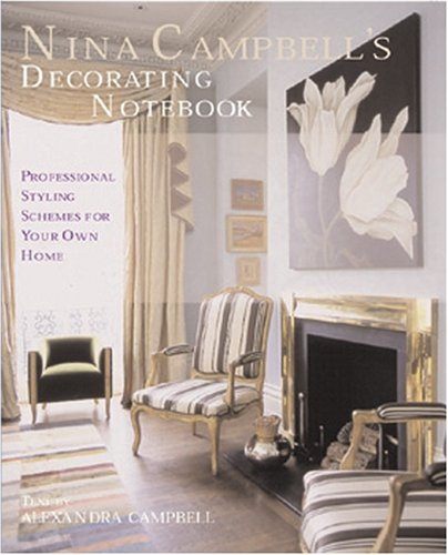 Nina Campbell's Decorating Notebook: Professional Styling Schemes for Your Own Home: Campbell,...