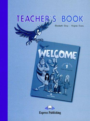 Welcome 1: Teacher's Book (9781903128022) by Elizabeth Gray; Virginia Evans