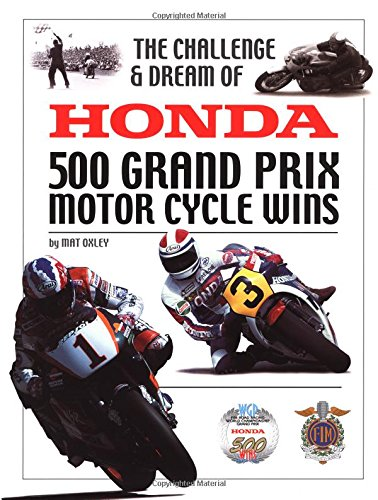 The Challenge and Dream of Honda: 500 GP Motorcycle Wins: Oxley, Mat