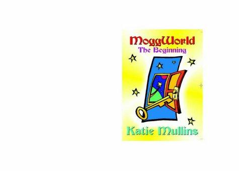 Moggworld: The Beginning: Mullins, Katie