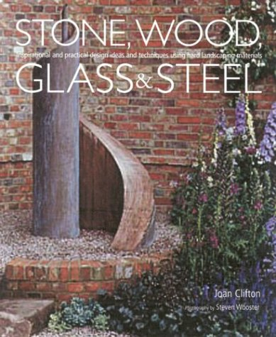9781903141243: Stone, Wood, Glass and Steel: Inspirational and Practical Design Ideas and Techniques Using Hard Landscaping Materials