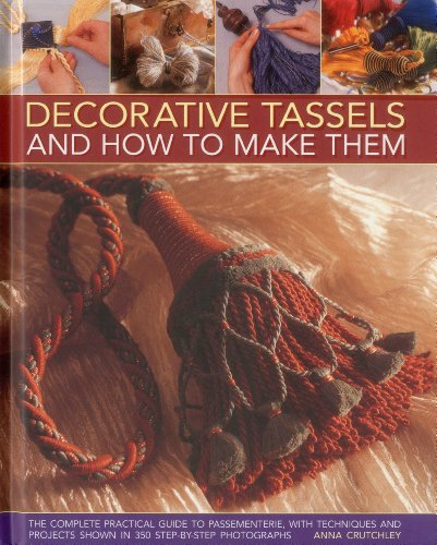 9781903141427: Decorative Tassels and How to Make Them: The Complete Practical Guide to Passementerie, With Techniques and Projects Shown in 350 Step-by-step Photographs