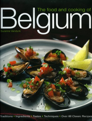 9781903141540: The Food and Cooking of Belgium: Traditions, Ingredients, Tastes, Techniques, Over 60 Classic Recipes