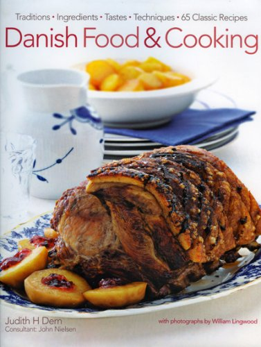 Danish Food & Cooking: Traditions Ingredients Tastes Techniques Over 60 Classic Recipes: Dern, ...