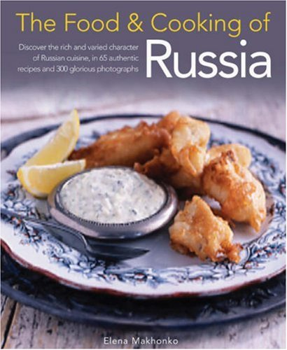 9781903141571: The Food & Cooking of Russia: Discover the rich and varied character of Russian cuising, in 60 authentic recipes and 300 glorious photographs (The Food and Cooking of)