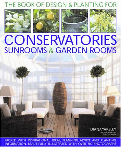 Designs & Planting for Conservatories Sunrooms & Garden Rooms: Yakeley, Diana
