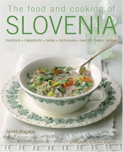 9781903141601: The Food & Cooking of Slovenia: Traditions, Ingredients, Tastes and Techniques in Over 60 Classic Recipes