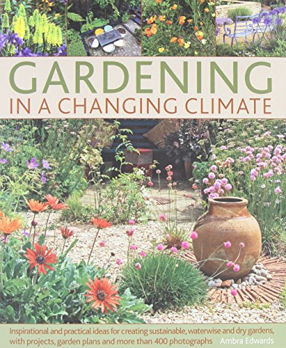 9781903141625: Gardening in a Changing Climate: Inspiration and practical ideas for creating sustainable, waterwise and dry gardens, with projects, planting plans and more than 400 photographs