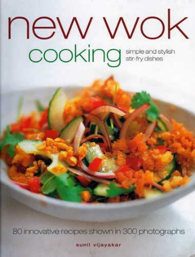 New Wok Cooking: 80 Innovative Recipes Shown in 300 Photographs: Simple and Stylish Stir-fry Dishes...