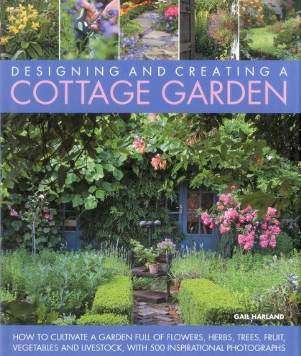 9781903141717: Designing & Creating a Cottage Garden: How to Cultivate a Garden Full of Flowers, Herbs, Trees, Fruit, Vegetables and Livestock, with 500 ... Full of Flowers, Herbs, Fruit and Vegetables.