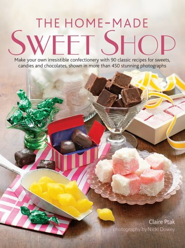 The Home-Made Sweet Shop: Make Your Own Irresistible Confectionery with 90 Classic Recipes for ...