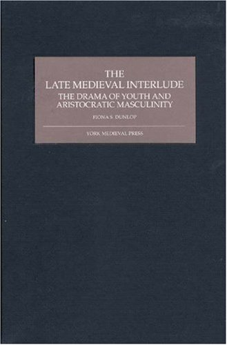9781903153215: The Late Medieval Interlude: The Drama of Youth and Aristocratic Masculinity