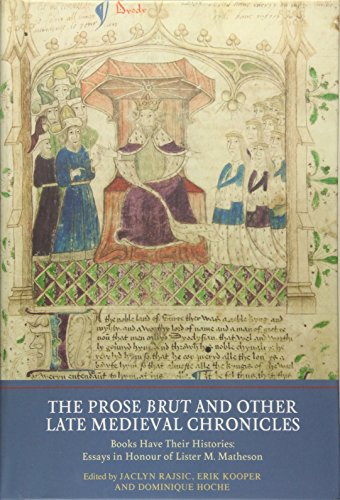 The Prose Brut and Other Late Medieval Chronicles: Books have their Histories. Essays in Honour of ...