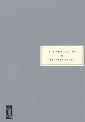 The Wise Virgins: Woolf, Leonard