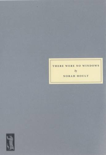 There Were No Windows: Hoult, Norah
