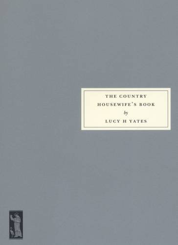 The Country Housewife's Book: Yates, Lucy H.