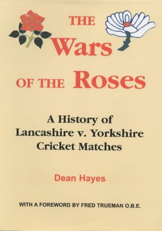 9781903158111: The Wars of the Roses: A History of Lancashire vs. Yorkshire Cricket Matches