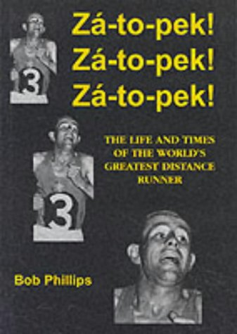 Za-to-pek! Za-to-pek! Za-to-pek!: The Life and Times of the World's Greatest Distance Runner (1903158257) by Phillips, Bob