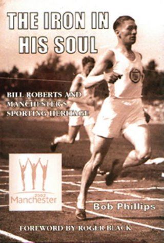 9781903158326: The Iron in His Soul: Bill Roberts and Manchester's Sporting Heritage