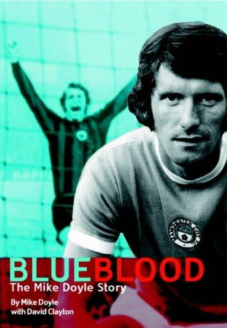 Blue Blood - the Mike Doyle story: Mike Doyle & David Clayton