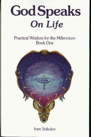 God Speaks on Life (Practical Wisdom for the Millenium, Book 1): Sokolov, Ivan