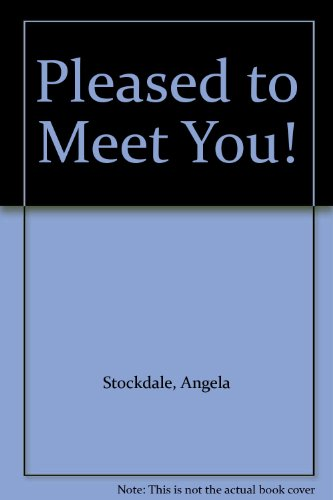 Pleased to Meet You!: Stockdale, Angela; Sisley-Rayner, Kate [Illustrator]
