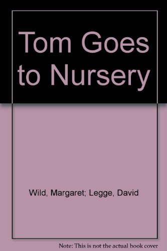 Tom Goes to Nursery: Wild, Margaret, Legge, David