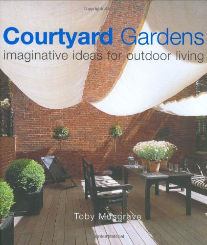 9781903221013: Courtyard Gardens: Imaginative Ideas for Outdoor Living
