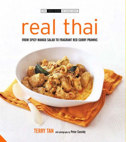 9781903221662: Real Thai: From Chicken and Lemon Grass to Spicy Mango Salad: From Pad Thai to Fishcakes (Small Book of Good Taste)