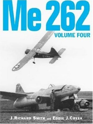 Me 262, Volume Four (1903223040) by J. Richard Smith; Eddie J. Creek