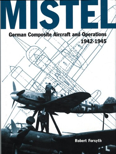 9781903223093: Mistel -German Composite Aircraft and Operations 1942-1945 (Luftwaffe Classics)