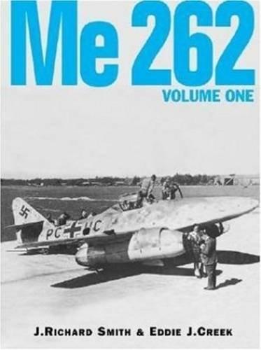 Me 262, Volume One: J. Richard Smith; Eddie J. Creek