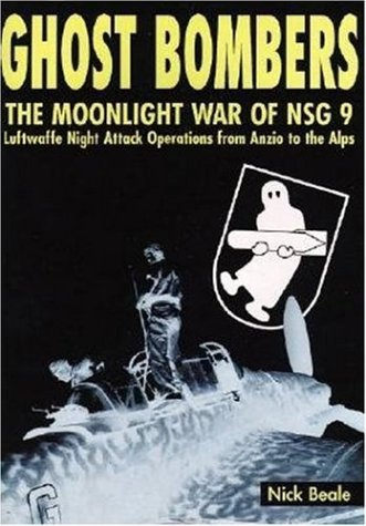 9781903223154: Ghost Bombers: The Moonlight War of Nsg 9 - Luftwaffe Night Attack Operations from Anzio to the Alps: The Moonlight War of NSG 9 - Luftwaffe Night Attack Operations from Angio to the Alps 1943-1945