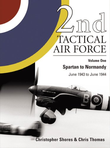 9781903223406: 2nd Tactical Air Force, Vol. 1: Spartan to Normandy, June 1943 to June 1944