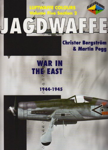 Jagdwaffe Vol.5,Section 2 War in the East 1944-1945 (Luftwaffe Colours): Christer Bergstrom