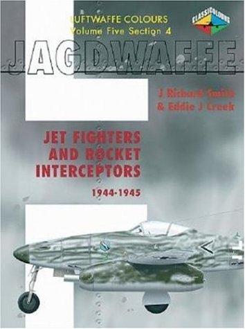 9781903223529: Jagdwaffe V5 Sec 4- Jet Fighters and Rocket Interceptors 1944-1945 (Luftwaffe Colours)