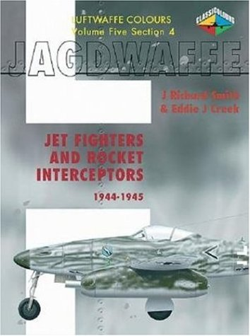 9781903223529: Jagdwaffe: Jet Fighters and Rocket Intercepters 1944-45 (Luftwaffe Colours, Vol.5, Section 4): v. 5