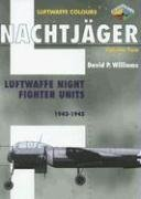 Nachtjager, Volume Two: Luftwaffe Night Fighter Units 1943-1945 (Luftwaffe Colours): Williams, ...