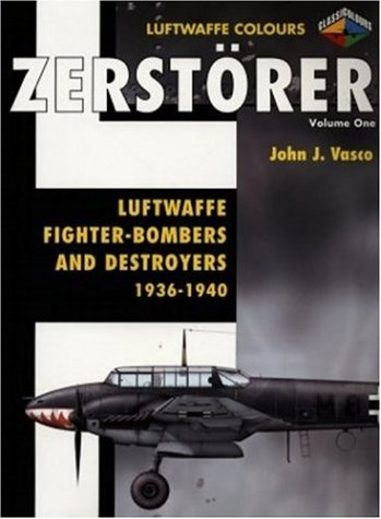 9781903223574: Zerstorer-Luftwaffe Fighter Bombers and Destroyers 1936-1940 Volume 1 (Luftwaffe Colours)