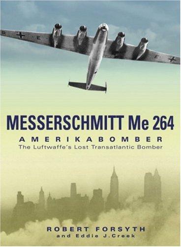 9781903223659: Messerschmitt Me 264 Amerikabomber: The Luftwaffe's Lost Transatlantic Bomber