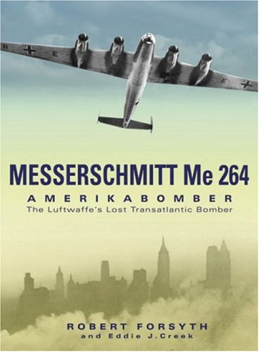 9781903223659: Messerschmitt Me264: Amerikabomber: the Luftwaffe's Lost Strategic Bomber