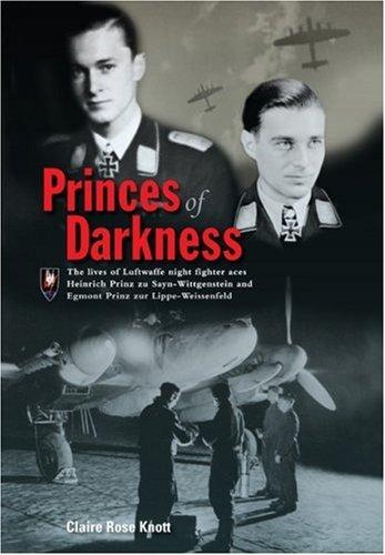 9781903223956: Princes of Darkness: The Lives of Luftwaffe Night Fighter Aces Heinrich Prinz zu Sayn-Wittgenstein and Egmont Prinz zur Lippe-Weissenfeld