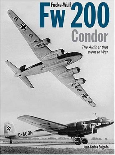 Focke-Wulf Fw 200 Condor: The Airliner That: Salgado, Juan-Carlos
