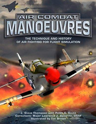 9781903223987: Air Combat Manoeuvres: The Technique and History of Air Fighting for Flight Simulation