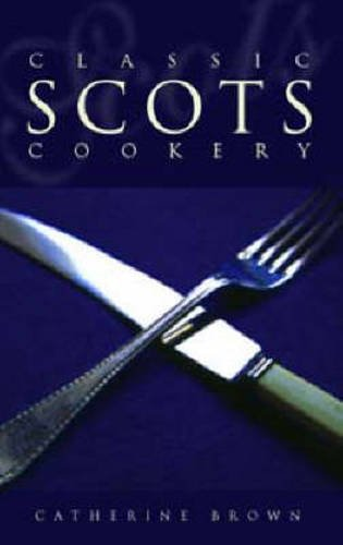 Classic Scots Cookery: Catherine Brown