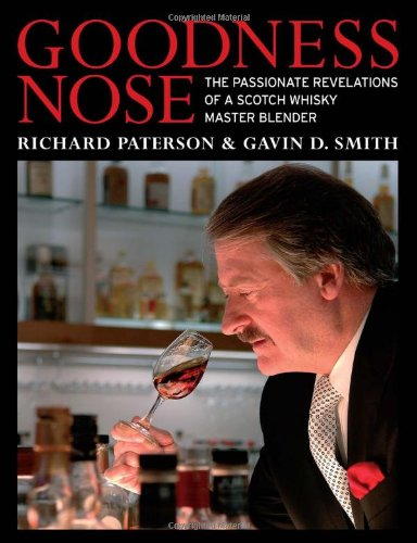Goodness Nose: The Passionate Revelations of a Scotch Whisky Master Blender: Paterson, Richard; ...